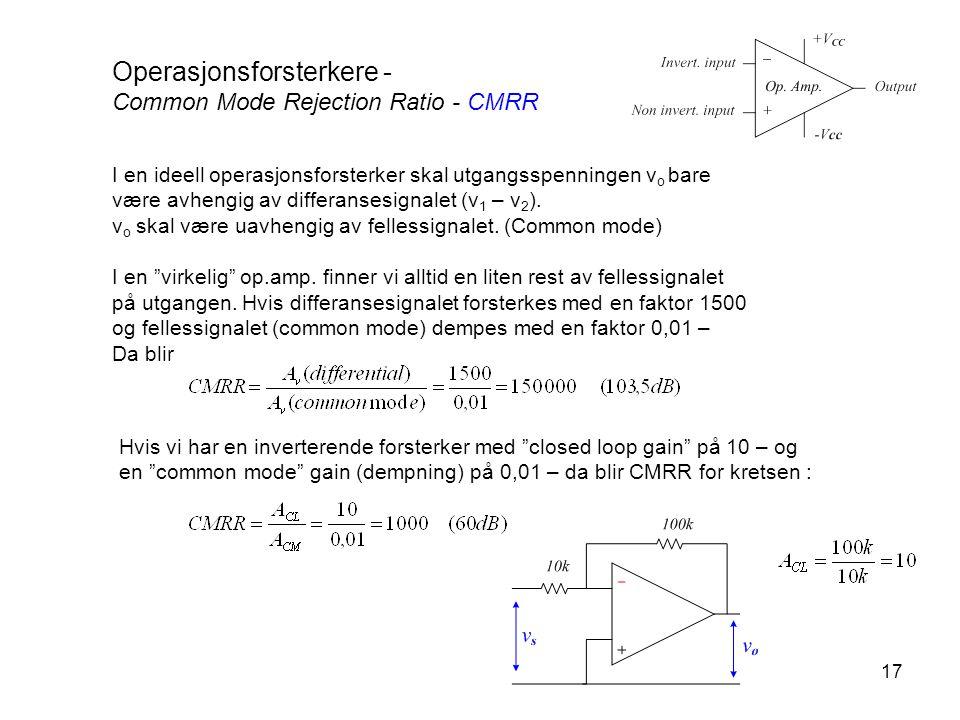 17 Operasjonsforsterkere - Common Mode Rejection Ratio - CMRR I en ideell operasjonsforsterker skal utgangsspenningen v o bare være avhengig av differ