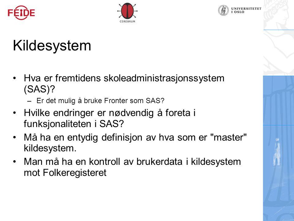 Kildesystem Hva er fremtidens skoleadministrasjonssystem (SAS)? – Er det mulig å bruke Fronter som SAS? Hvilke endringer er nødvendig å foreta i funks
