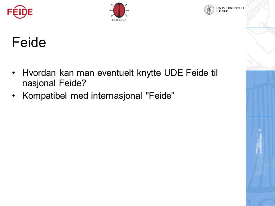 Feide Hvordan kan man eventuelt knytte UDE Feide til nasjonal Feide? Kompatibel med internasjonal
