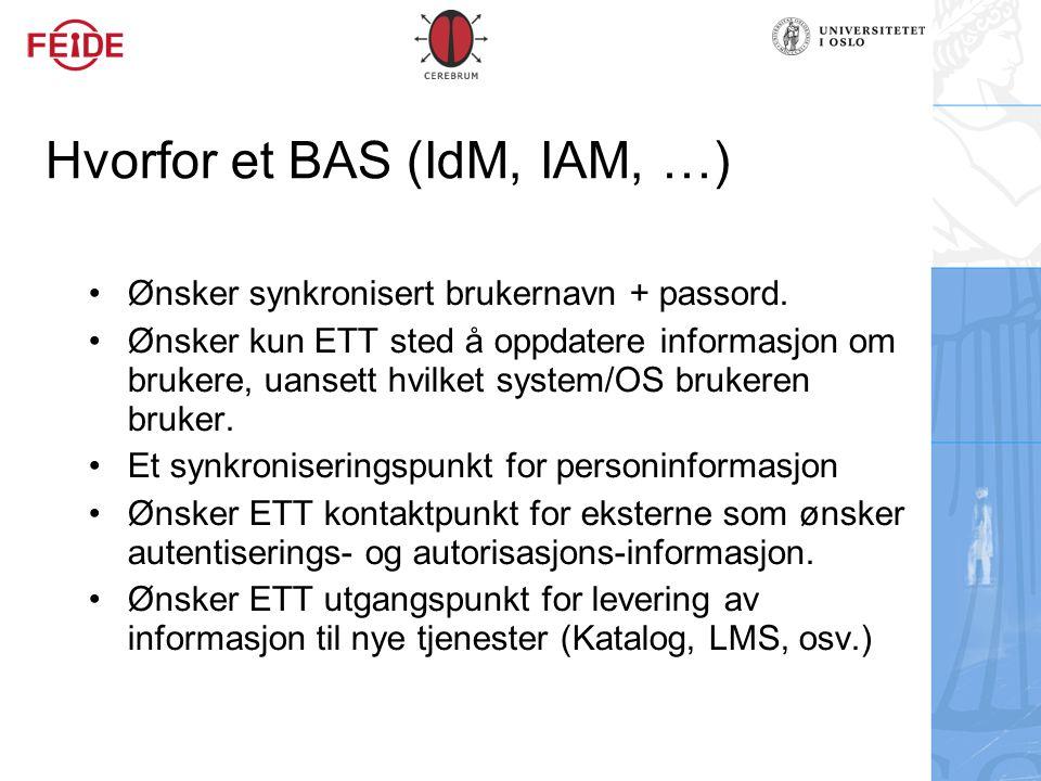 Hvorfor et BAS (IdM, IAM, …) Ønsker synkronisert brukernavn + passord. Ønsker kun ETT sted å oppdatere informasjon om brukere, uansett hvilket system/