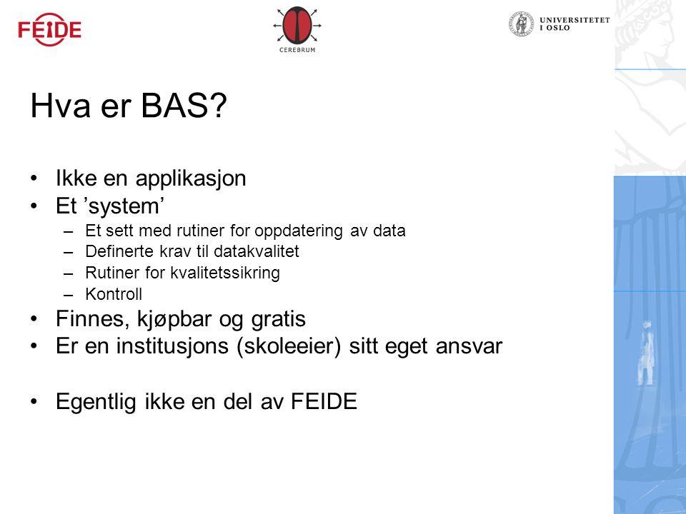 Hva er BAS? Ikke en applikasjon Et 'system' – Et sett med rutiner for oppdatering av data – Definerte krav til datakvalitet – Rutiner for kvalitetssik