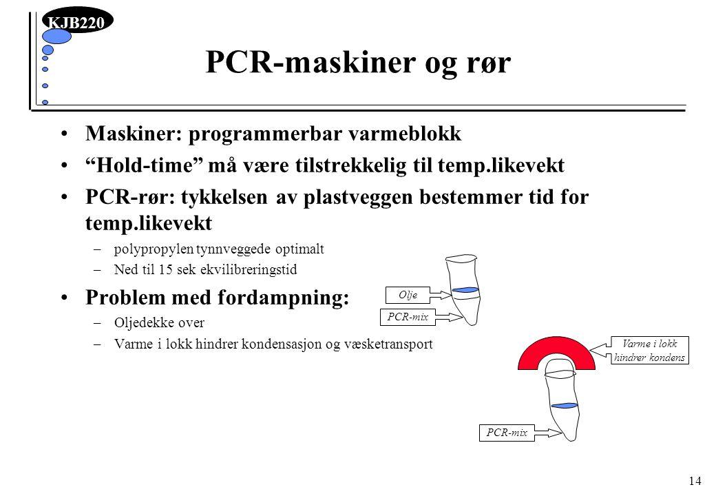 """KJB220 14 PCR-maskiner og rør Maskiner: programmerbar varmeblokk """"Hold-time"""" må være tilstrekkelig til temp.likevekt PCR-rør: tykkelsen av plastveggen"""