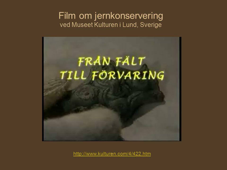 http://www.kulturen.com/4/422.htm Film om jernkonservering ved Museet Kulturen i Lund, Sverige