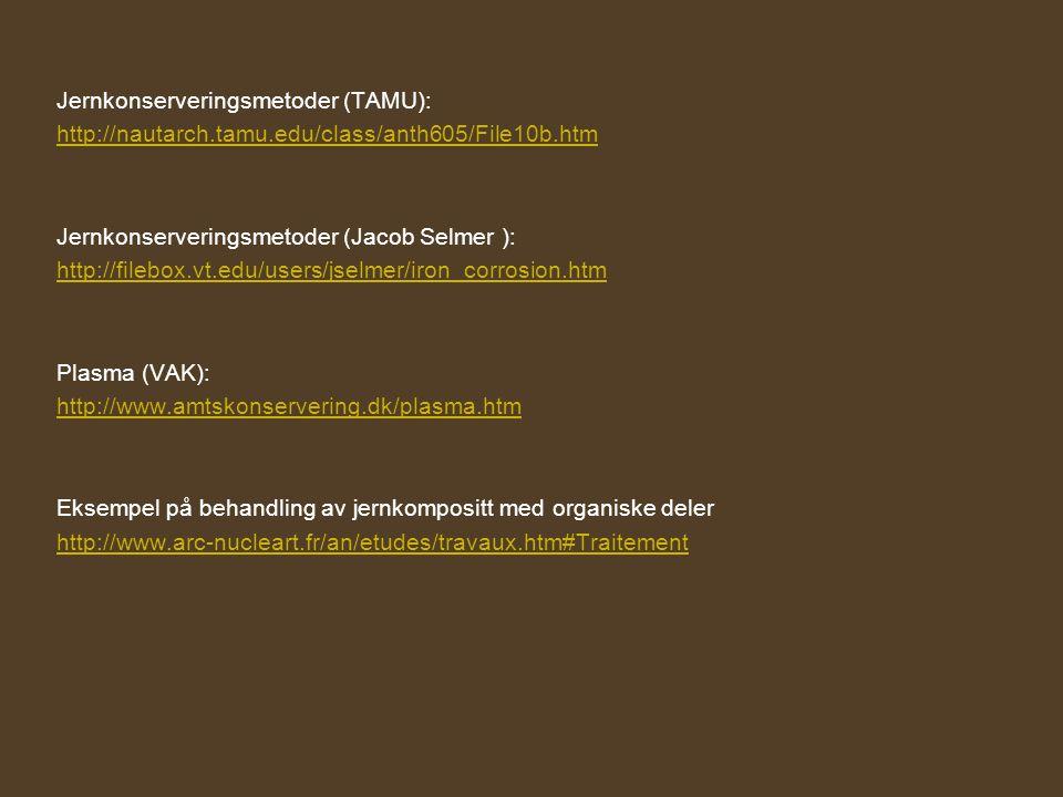 Jernkonserveringsmetoder (TAMU): http://nautarch.tamu.edu/class/anth605/File10b.htm Jernkonserveringsmetoder (Jacob Selmer ): http://filebox.vt.edu/us