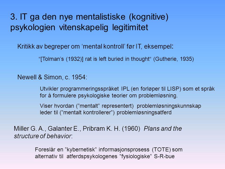 Newell & Simon, c. 1954: Utvikler programmeringsspråket IPL (en forløper til LISP) som et språk for å formulere psykologiske teorier om problemløsning