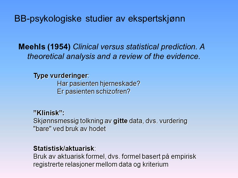 "BB-psykologiske studier av ekspertskjønn Meehls (1954) Clinical versus statistical prediction. A theoretical analysis and a review of the evidence. ""K"