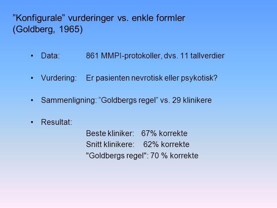 """""""Konfigurale"""" vurderinger vs. enkle formler (Goldberg, 1965) Data: 861 MMPI-protokoller, dvs. 11 tallverdier Vurdering: Er pasienten nevrotisk eller p"""