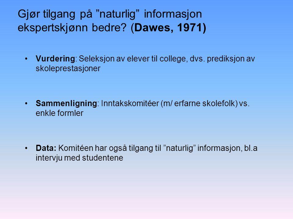 """Gjør tilgang på """"naturlig"""" informasjon ekspertskjønn bedre? (Dawes, 1971) Vurdering: Seleksjon av elever til college, dvs. prediksjon av skoleprestasj"""