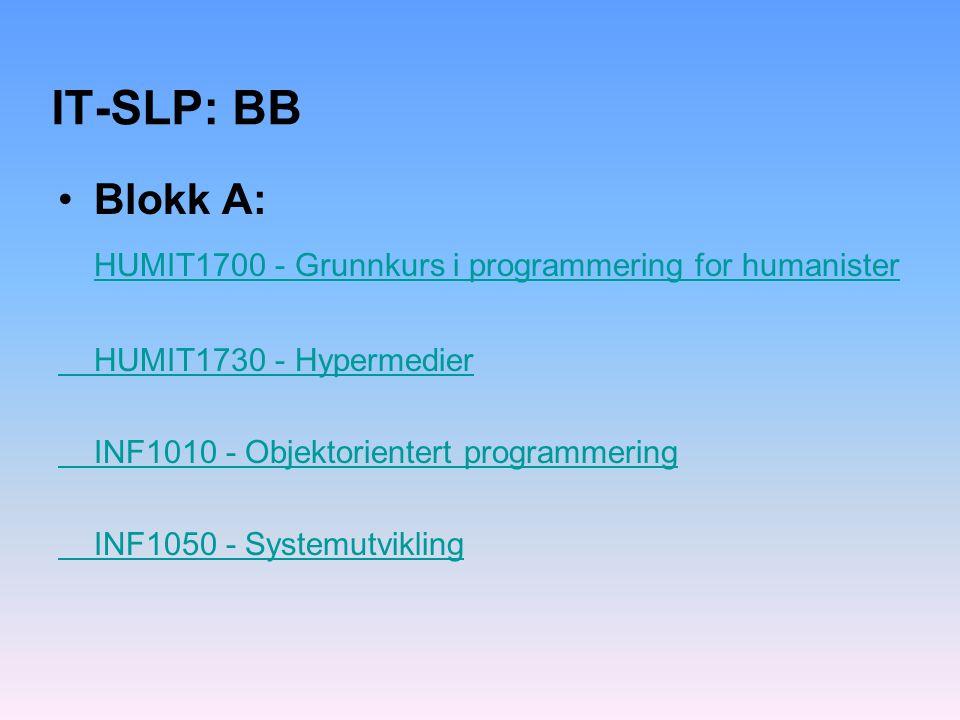 IT-SLP: BB Blokk A: HUMIT1700 - Grunnkurs i programmering for humanister HUMIT1730 - Hypermedier INF1010 - Objektorientert programmering INF1050 - Sys