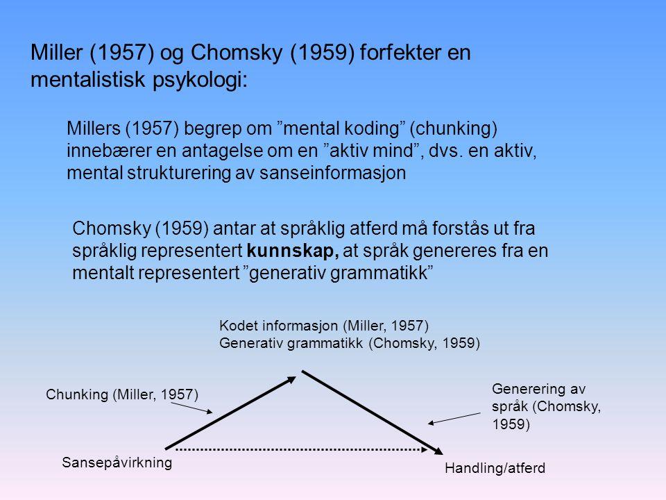 """Millers (1957) begrep om """"mental koding"""" (chunking) innebærer en antagelse om en """"aktiv mind"""", dvs. en aktiv, mental strukturering av sanseinformasjon"""