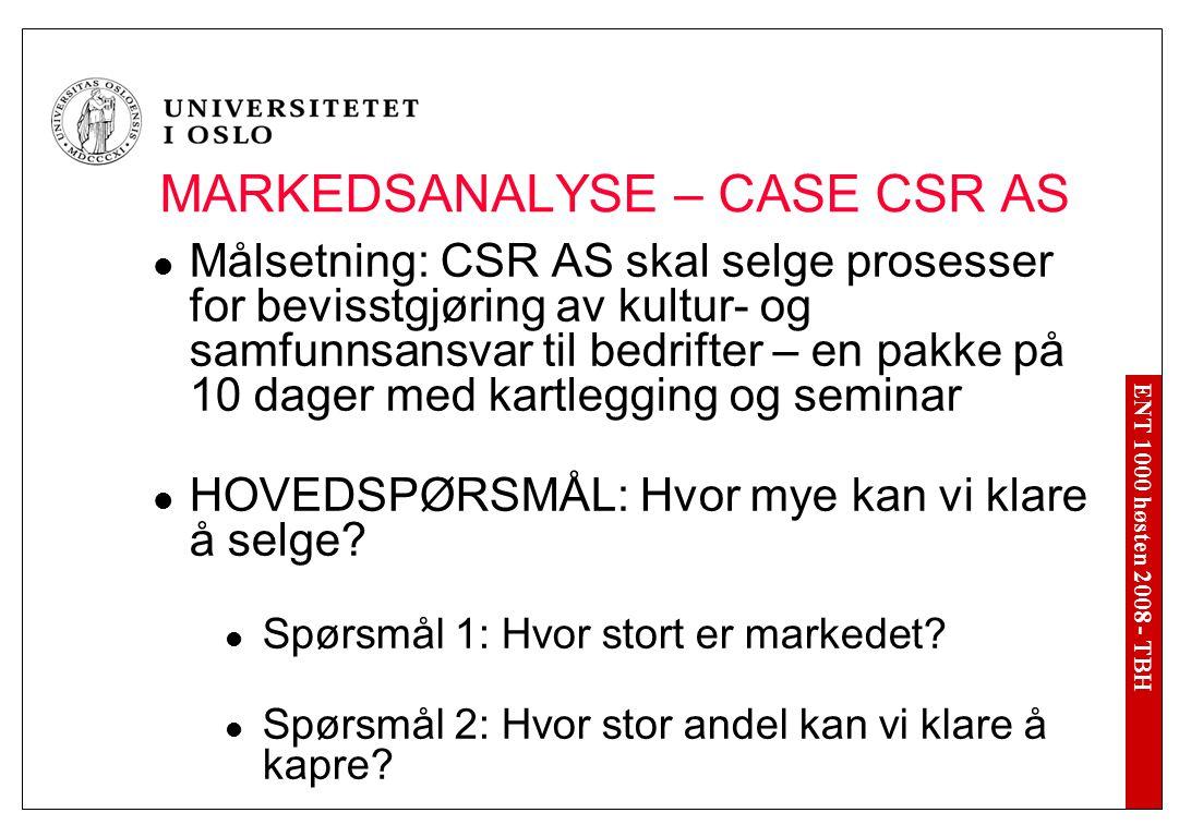 ENT 1000 høsten 2008 - TBH MARKEDSANALYSE – CASE CSR AS Målsetning: CSR AS skal selge prosesser for bevisstgjøring av kultur- og samfunnsansvar til be