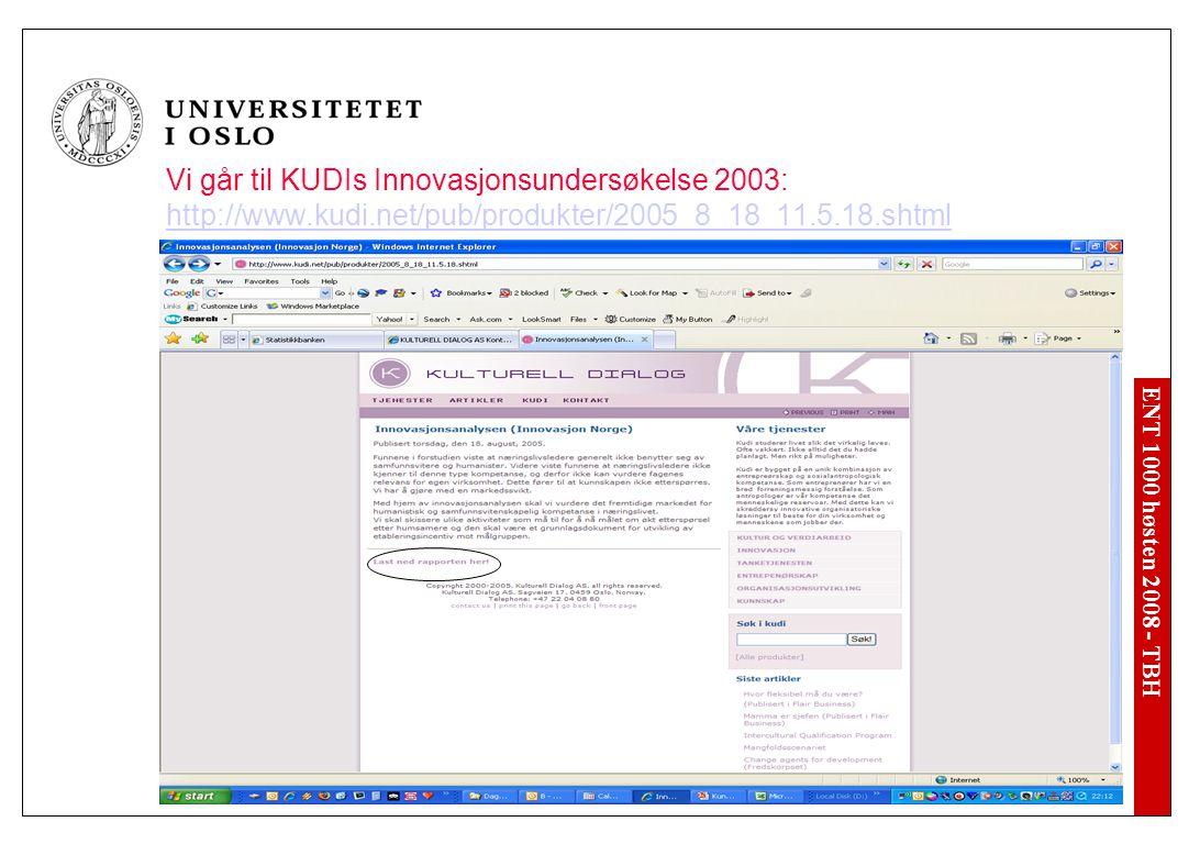 ENT 1000 høsten 2008 - TBH Vi går til KUDIs Innovasjonsundersøkelse 2003: http://www.kudi.net/pub/produkter/2005_8_18_11.5.18.shtml http://www.kudi.ne