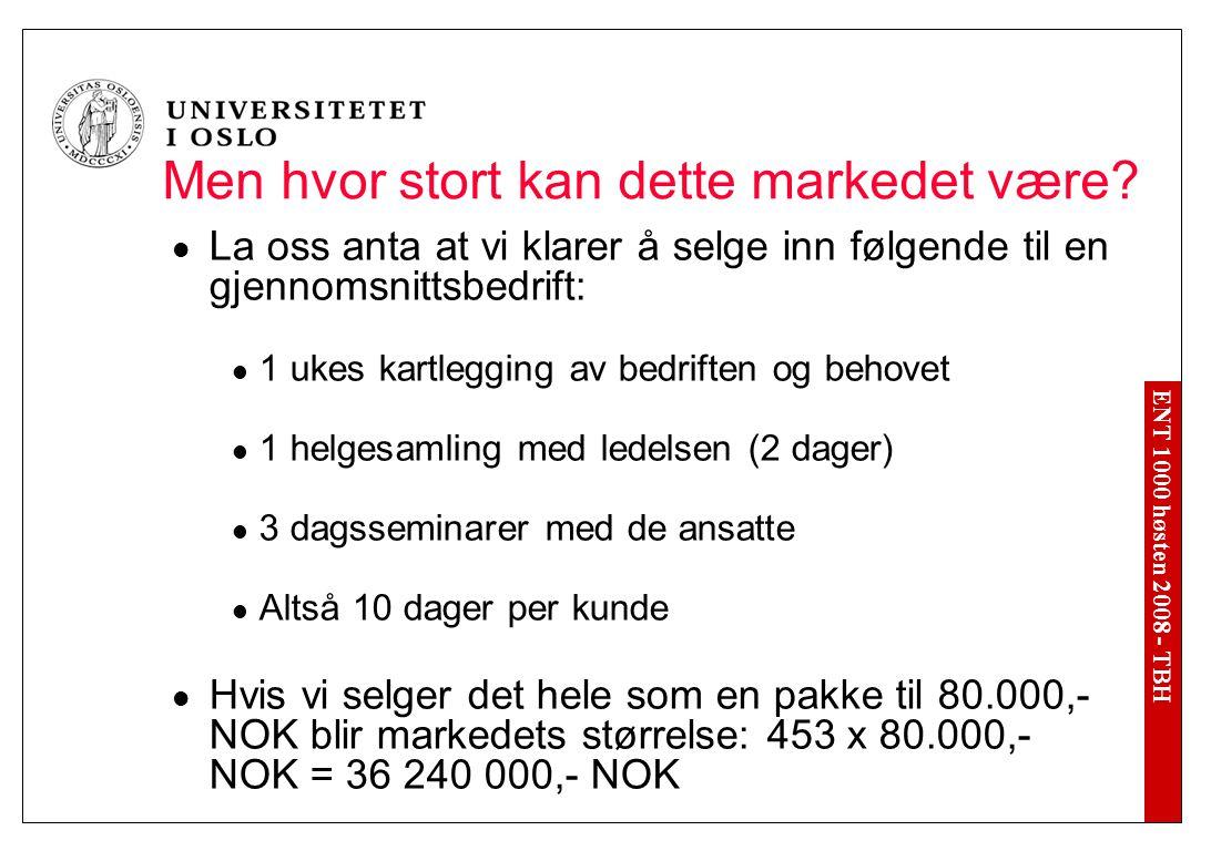 ENT 1000 høsten 2008 - TBH Men hvor stort kan dette markedet være? La oss anta at vi klarer å selge inn følgende til en gjennomsnittsbedrift: 1 ukes k