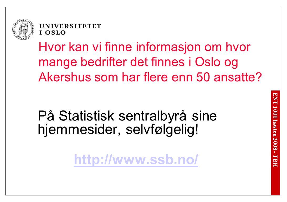 ENT 1000 høsten 2008 - TBH http://statbank.ssb.no/statistikkbanken/ http://statbank.ssb.no/statistikkbanken/ Vi går inn i Statistikkbanken: http://statbank.ssb.no/statistikkbanken/http://statbank.ssb.no/statistikkbanken/