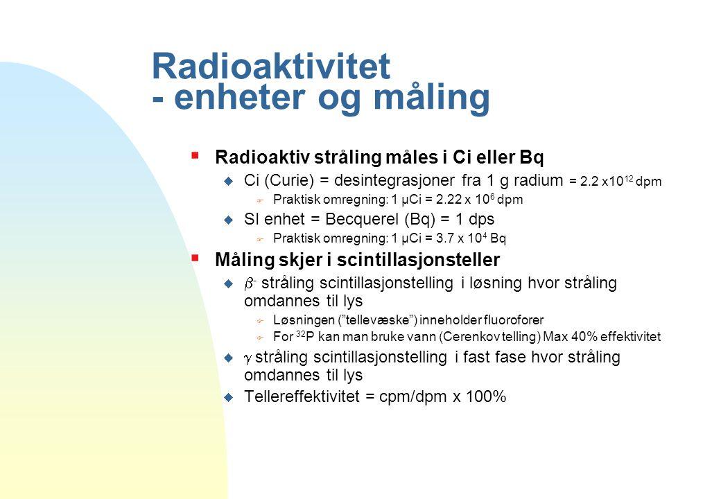Radioaktivitet - enheter og måling  Radioaktiv stråling måles i Ci eller Bq  Ci (Curie) = desintegrasjoner fra 1 g radium = 2.2 x10 12 dpm F Praktis