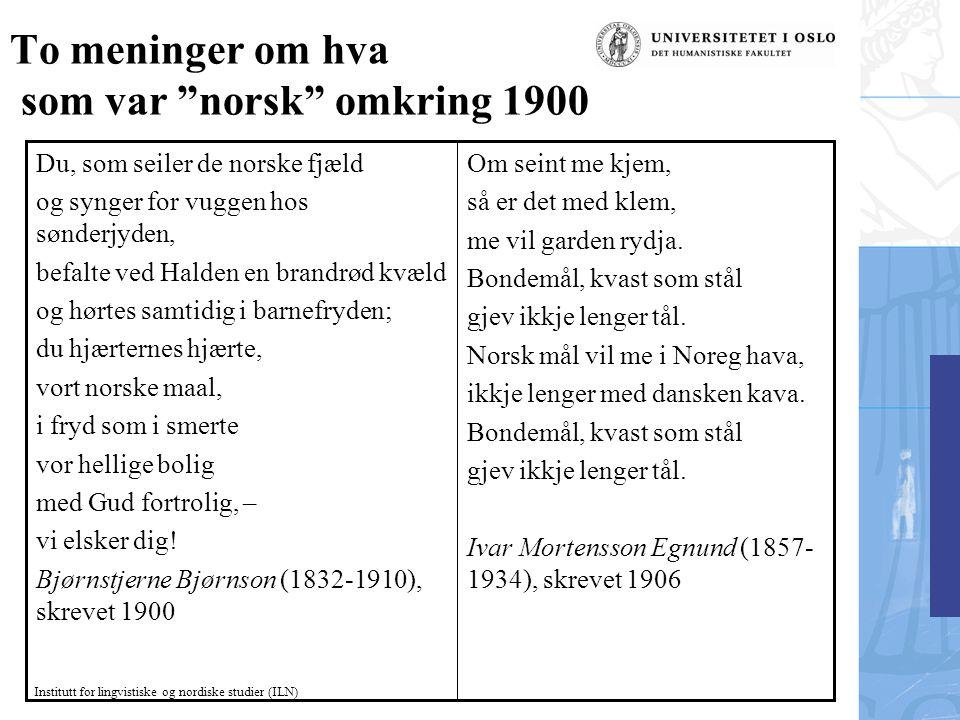 """Institutt for lingvistiske og nordiske studier (ILN) To meninger om hva som var """"norsk"""" omkring 1900 Om seint me kjem, så er det med klem, me vil gard"""