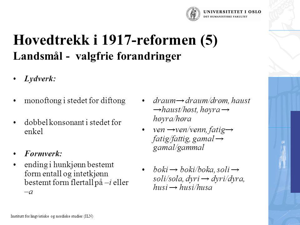 Institutt for lingvistiske og nordiske studier (ILN) Hovedtrekk i 1917-reformen (5) Landsmål - valgfrie forandringer Lydverk: monoftong i stedet for d