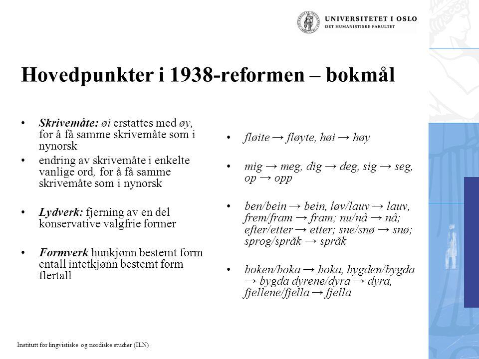 Institutt for lingvistiske og nordiske studier (ILN) Hovedpunkter i 1938-reformen – bokmål Skrivemåte: øi erstattes med øy, for å få samme skrivemåte