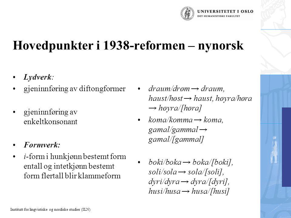 Institutt for lingvistiske og nordiske studier (ILN) Hovedpunkter i 1938-reformen – nynorsk Lydverk: gjeninnføring av diftongformer gjeninnføring av e