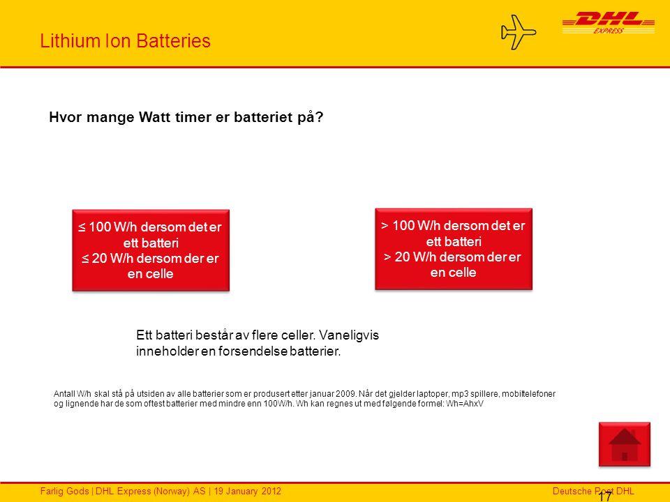 Deutsche Post DHLFarlig Gods | DHL Express (Norway) AS | 19 January 2012 Lithium Ion Batteries 17 Hvor mange Watt timer er batteriet på? ≤ 100 W/h der