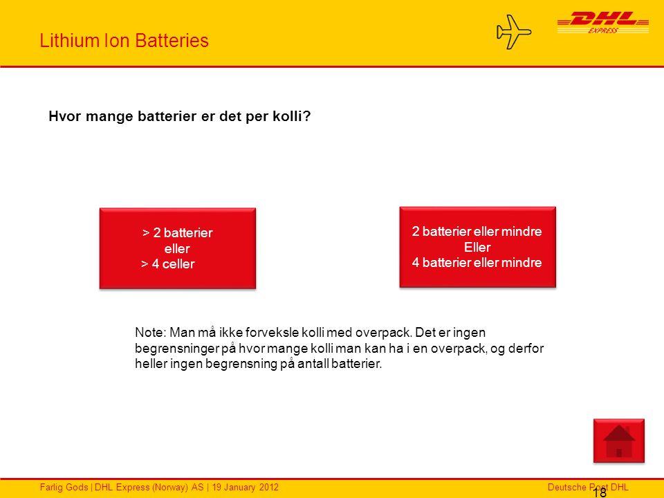 Deutsche Post DHLFarlig Gods | DHL Express (Norway) AS | 19 January 2012 Lithium Ion Batteries 18 Hvor mange batterier er det per kolli? > 2 batterier