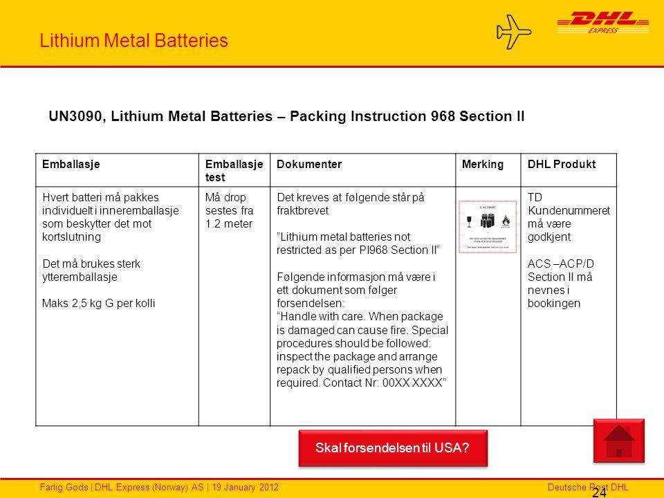 Deutsche Post DHLFarlig Gods | DHL Express (Norway) AS | 19 January 2012 Lithium Metal Batteries 24 UN3090, Lithium Metal Batteries – Packing Instruct
