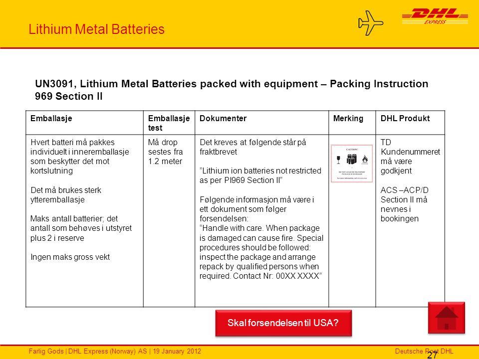 Deutsche Post DHLFarlig Gods | DHL Express (Norway) AS | 19 January 2012 Lithium Metal Batteries 27 EmballasjeEmballasje test DokumenterMerkingDHL Pro
