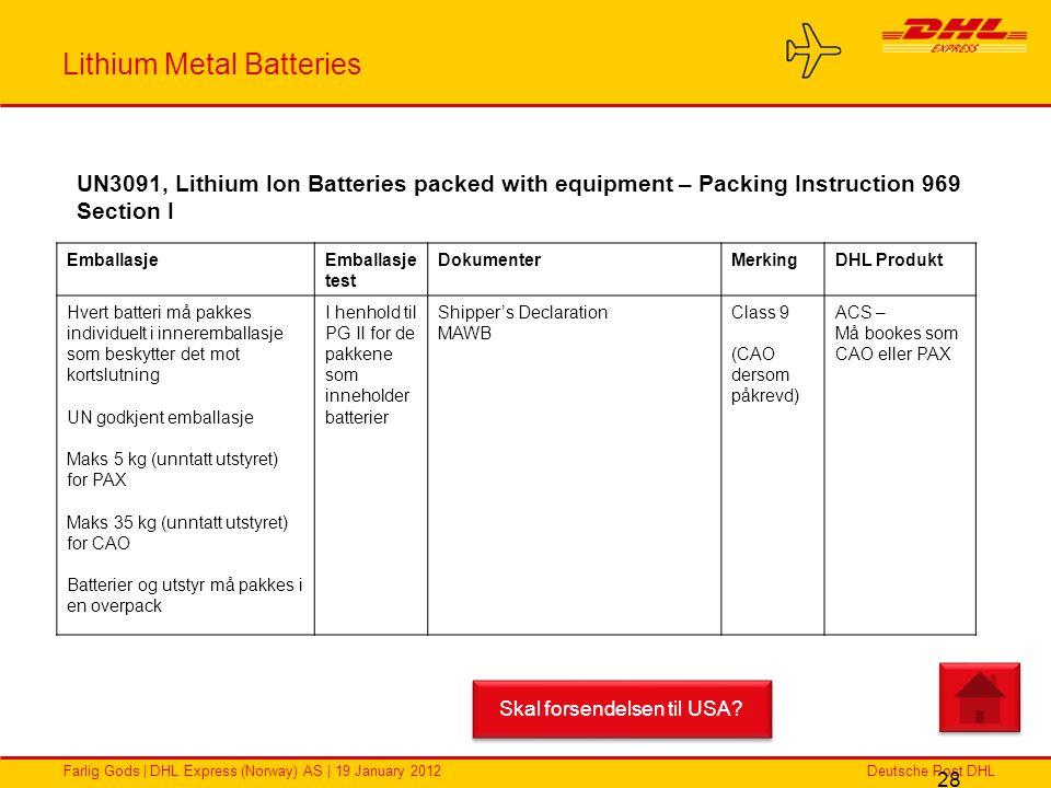 Deutsche Post DHLFarlig Gods | DHL Express (Norway) AS | 19 January 2012 Lithium Metal Batteries 28 EmballasjeEmballasje test DokumenterMerkingDHL Pro