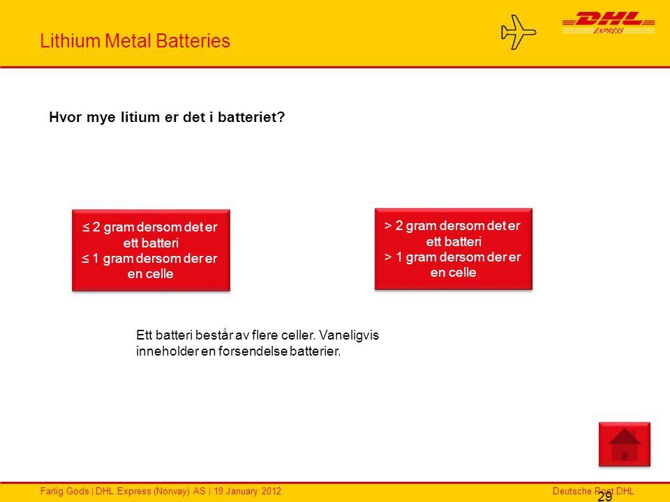 Deutsche Post DHLFarlig Gods | DHL Express (Norway) AS | 19 January 2012 Lithium Metal Batteries 29 Hvor mye litium er det i batteriet? ≤ 2 gram derso