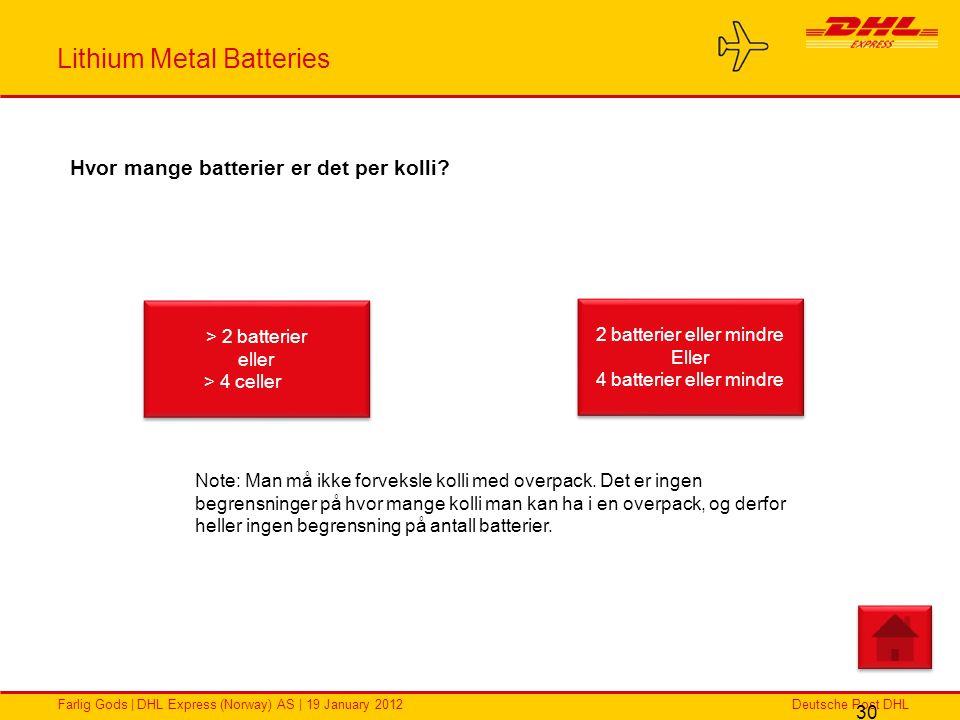 Deutsche Post DHLFarlig Gods | DHL Express (Norway) AS | 19 January 2012 Lithium Metal Batteries 30 Hvor mange batterier er det per kolli? > 2 batteri