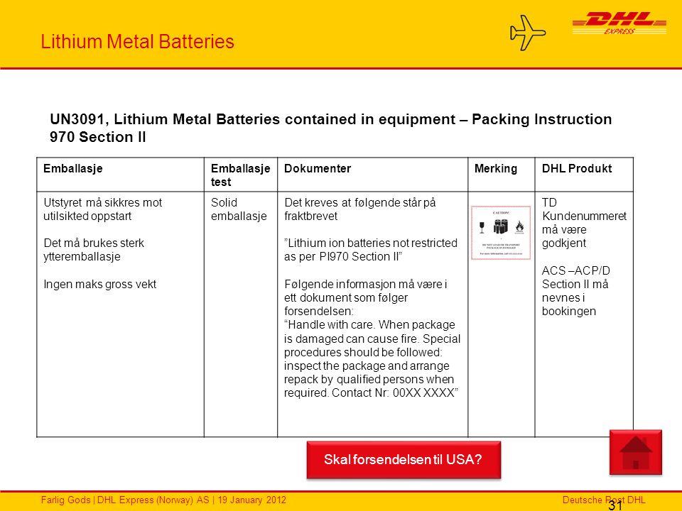Deutsche Post DHLFarlig Gods | DHL Express (Norway) AS | 19 January 2012 Lithium Metal Batteries 31 EmballasjeEmballasje test DokumenterMerkingDHL Pro