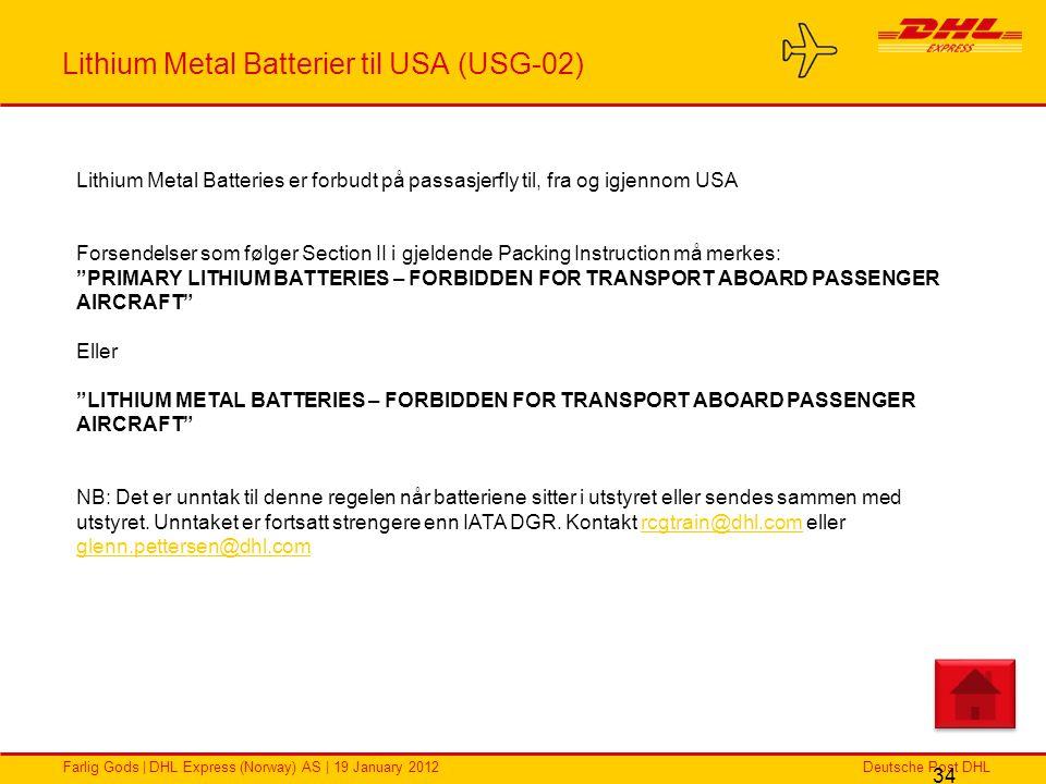 Deutsche Post DHLFarlig Gods | DHL Express (Norway) AS | 19 January 2012 Lithium Metal Batterier til USA (USG-02) 34 Lithium Metal Batteries er forbud