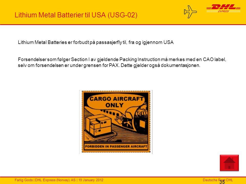 Deutsche Post DHLFarlig Gods | DHL Express (Norway) AS | 19 January 2012 Lithium Metal Batterier til USA (USG-02) 35 Lithium Metal Batteries er forbud