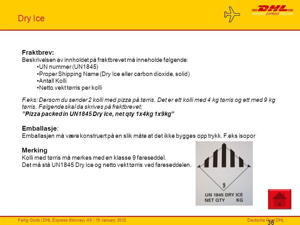 Deutsche Post DHLFarlig Gods | DHL Express (Norway) AS | 19 January 2012 Dry Ice 36 Fraktbrev: Beskrivelsen av innholdet på fraktbrevet må inneholde f