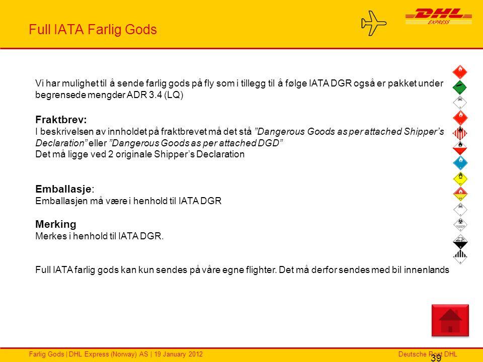 Deutsche Post DHLFarlig Gods | DHL Express (Norway) AS | 19 January 2012 Full IATA Farlig Gods 39 Vi har mulighet til å sende farlig gods på fly som i