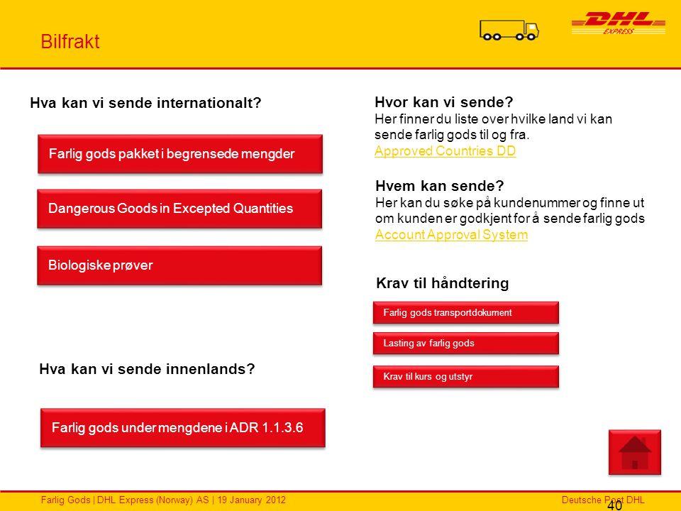 Deutsche Post DHLFarlig Gods | DHL Express (Norway) AS | 19 January 2012 Bilfrakt 40 Hva kan vi sende internationalt? Farlig gods pakket i begrensede
