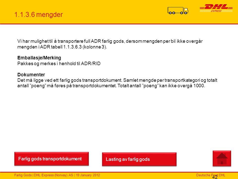 Deutsche Post DHLFarlig Gods | DHL Express (Norway) AS | 19 January 2012 1.1.3.6 mengder 42 Vi har mulighet til å transportere full ADR farlig gods, d