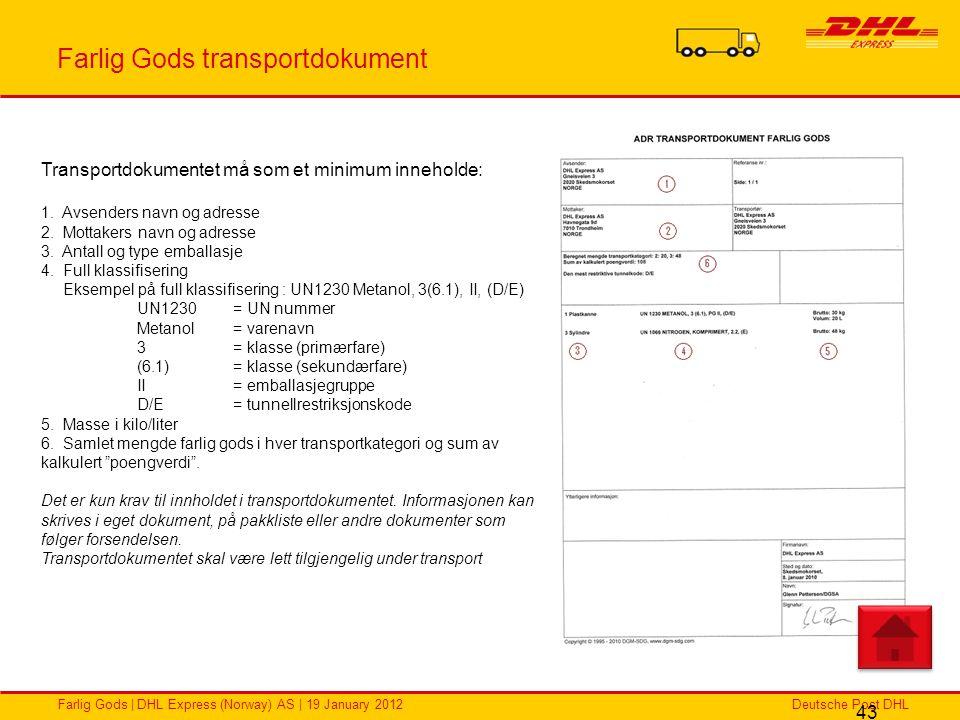 Deutsche Post DHLFarlig Gods | DHL Express (Norway) AS | 19 January 2012 Farlig Gods transportdokument 43 Transportdokumentet må som et minimum inneho