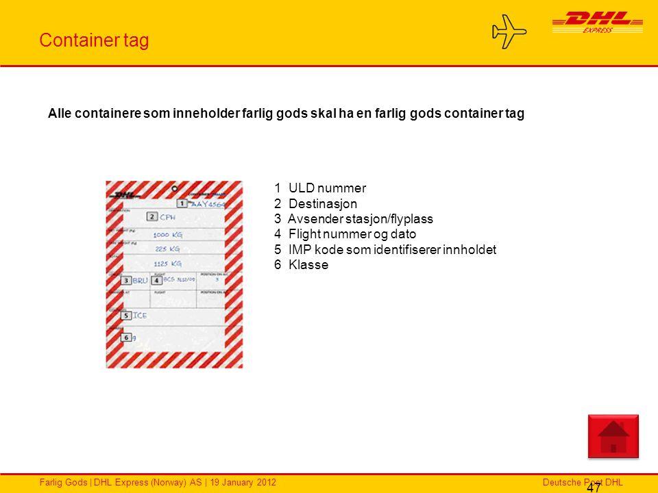 Deutsche Post DHLFarlig Gods | DHL Express (Norway) AS | 19 January 2012 Container tag 47 1 ULD nummer 2 Destinasjon 3 Avsender stasjon/flyplass 4 Fli