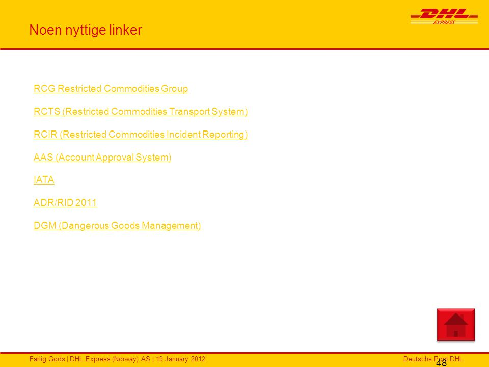 Deutsche Post DHLFarlig Gods | DHL Express (Norway) AS | 19 January 2012 Noen nyttige linker 48 RCG Restricted Commodities Group RCTS (Restricted Comm
