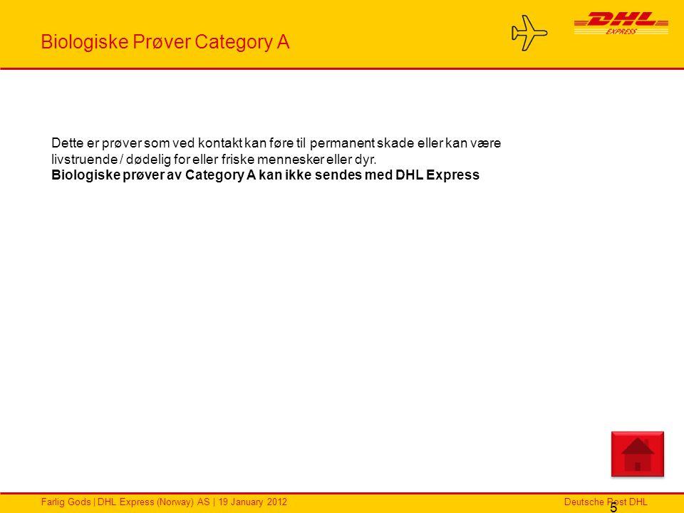 Deutsche Post DHLFarlig Gods | DHL Express (Norway) AS | 19 January 2012 Biologiske Prøver Category A 5 Dette er prøver som ved kontakt kan føre til p