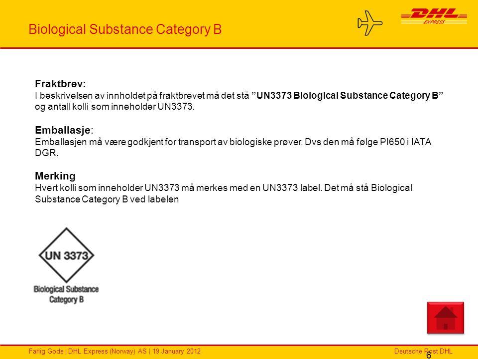 Deutsche Post DHLFarlig Gods | DHL Express (Norway) AS | 19 January 2012 Biological Substance Category B 6 Fraktbrev: I beskrivelsen av innholdet på f