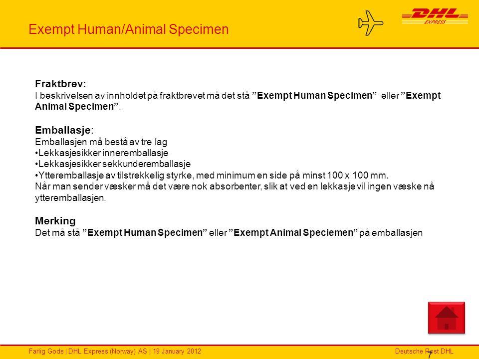 Deutsche Post DHLFarlig Gods | DHL Express (Norway) AS | 19 January 2012 Exempt Human/Animal Specimen 7 Fraktbrev: I beskrivelsen av innholdet på frak