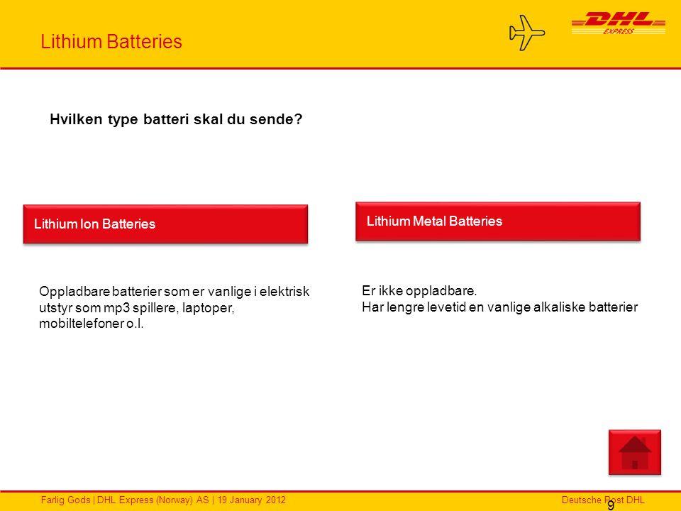 Deutsche Post DHLFarlig Gods | DHL Express (Norway) AS | 19 January 2012 Lithium Batteries 9 Hvilken type batteri skal du sende? Lithium Ion Batteries
