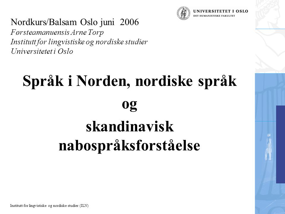 Institutt for lingvistiske og nordiske studier (ILN) Hvorfor er øynordisk og skandinavisk ikke innbyrdes forståelige språkformer.