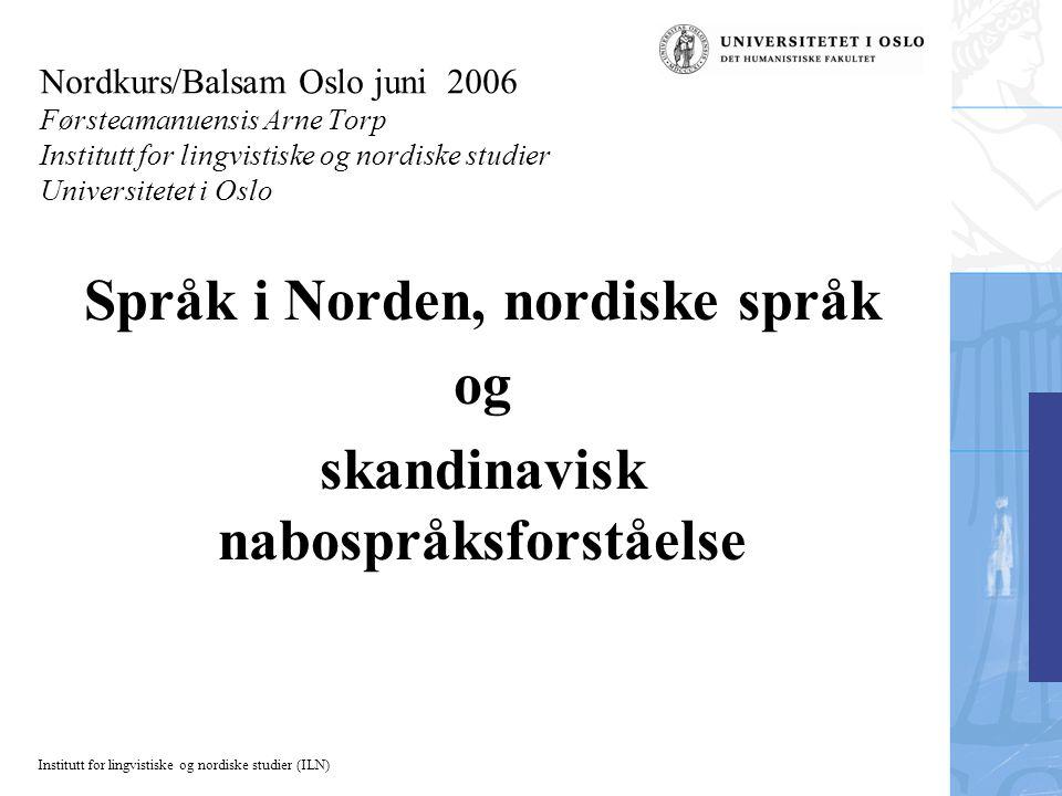 Institutt for lingvistiske og nordiske studier (ILN) Nordkurs/Balsam Oslo juni 2006 Førsteamanuensis Arne Torp Institutt for lingvistiske og nordiske
