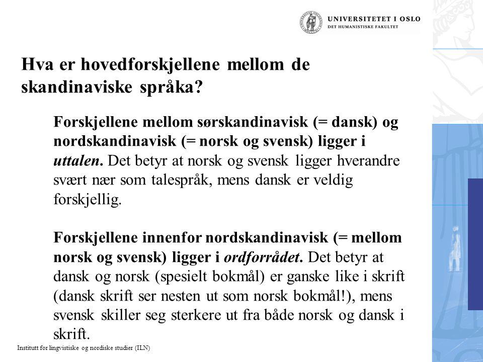 Institutt for lingvistiske og nordiske studier (ILN) Hva er hovedforskjellene mellom de skandinaviske språka? Forskjellene mellom sørskandinavisk (= d