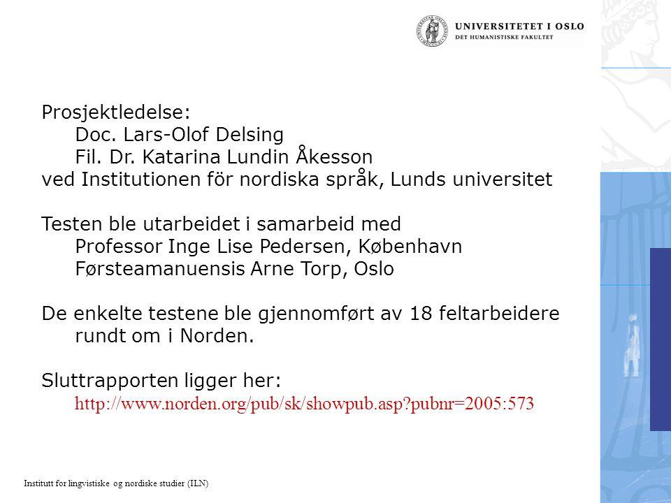 Institutt for lingvistiske og nordiske studier (ILN) Prosjektledelse: Doc. Lars-Olof Delsing Fil. Dr. Katarina Lundin Åkesson ved Institutionen för no