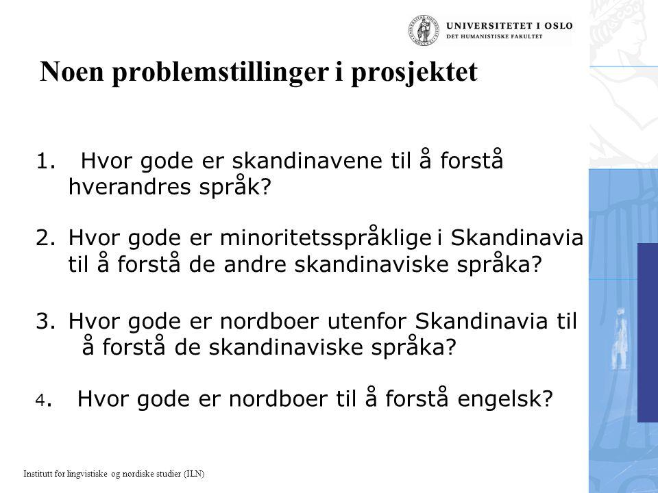 Institutt for lingvistiske og nordiske studier (ILN) Noen problemstillinger i prosjektet 1. Hvor gode er skandinavene til å forstå hverandres språk? 2