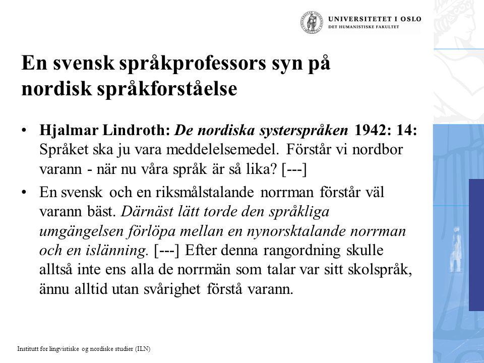 Institutt for lingvistiske og nordiske studier (ILN) En svensk språkprofessors syn på nordisk språkforståelse Hjalmar Lindroth: De nordiska systersprå